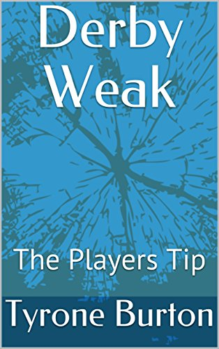 Derby Weak: The Players Tip (English Edition) por Tyrone Burton
