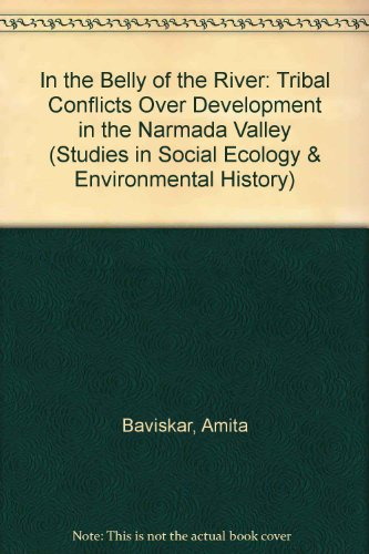 In the Belly of the River: Tribal Conflicts Over Development in the Narmada Valley (Studies in Social Ecology & Environmental History)