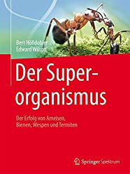 Der Superorganismus: Der Erfolg von Ameisen, Bienen, Wespen und Termiten
