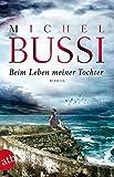 Beim Leben meiner Tochter: Roman von Michel Bussi