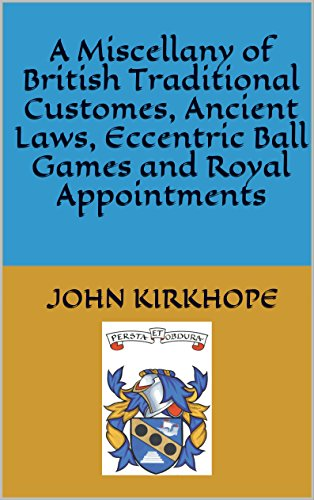 A Miscellany of British Traditional Customes, Ancient Laws, Eccentric Ball Games and Royal Appointments (English Edition)