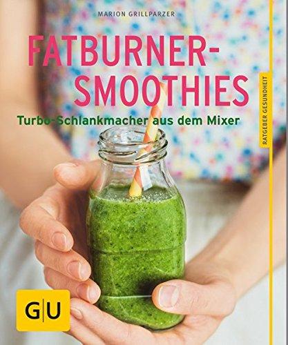 Preisvergleich Produktbild Fatburner-Smoothies: Turbo-Schlankmacher aus dem Mixer (GU Ratgeber Gesundheit)