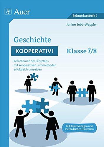 Geschichte kooperativ Klasse 7-8: Kernthemen des Lehrplans mit kooperativen Lernmethoden erfolgreich umsetzen (Kooperatives Lernen Sekundarstufe)