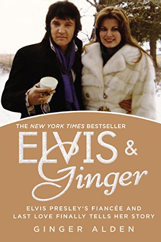 Elvis and Ginger: Elvis Presley's Fiancée and Last Love Finally Tells Her Story di Ginger Alden