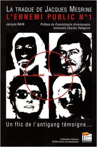 La Traque de l'Ennemi Public N?1, Jacques Mesrine. un Flic de l'Antigang Temoigne...