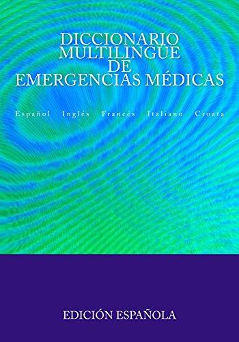 Diccionario Multilingüe de Emergencias Médicas: Español Inglés Francés Italiano Croata por Edita Ciglenecki