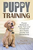 Puppy Training: Proven Methods to Potty Train and Housebreak Your Puppy Quickly and Permanently (FREE Bonus eBook) (Dog Training Books, Tricks, Aids, Crate Training 101, Puppy Pads,)