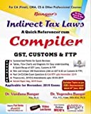 Indirect Tax Laws (GST, Customs & FTP) A Quick Referencer cum Compiler Old and New Syllabus both for CA Final Latest Edition By Dr. Yogendra Bangar and Dr. Vandana Bangar Applicabe for Nov. 2019 Exam