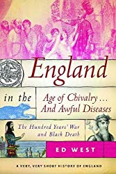 England in the Age of Chivalry . . . And Awful Diseases: The Hundred Years' War and Black Death (A Very, Very Short History of England)