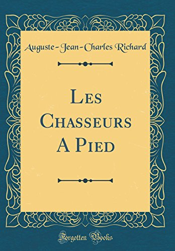Les Chasseurs a Pied (Classic Reprint)