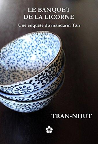 Le Banquet de la Licorne (Une enquête du mandarin Tân t. 7) par TRAN-NHUT