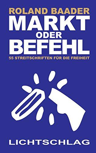 Markt oder Befehl: 55 Streitschriften für die Freiheit (Markt Ebook)
