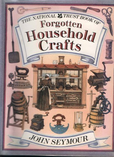 The National Trust Book of Forgotten Household Crafts by John Seymour (1987-10-01)