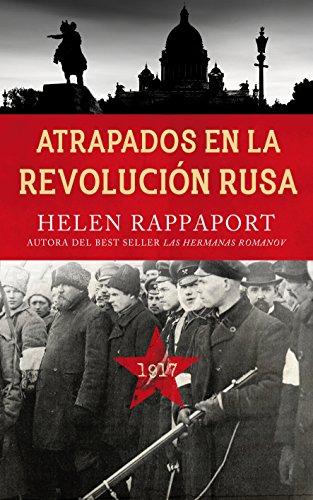 Atrapados en la revolución Rusa, 1917 (Ayer y Hoy de la Historia) por Helen Rappaport