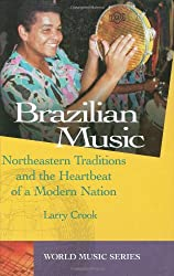 Brazilian Music: Northeastern Traditions and the Heartbeat of a Modern Nation (World Music Series)