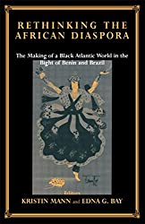 Rethinking the African Diaspora: The Making of a Black Atlantic World in the Bight of Benin and Brazil