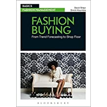 Fashion Buying: From Trend Forecasting to Shop Floor (Basics Fashion Management)