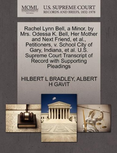 Rachel Lynn Bell, a Minor, by Mrs. Odessa K. Bell, Her Mother and Next Friend, et al., Petitioners, v. School City of Gary, Indiana, et al. U.S. ... of Record with Supporting Pleadings
