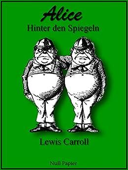 Alice hinter den Spiegeln: Illustriert und neu übersetzt (Märchen bei Null Papier) von [Carroll, Lewis]