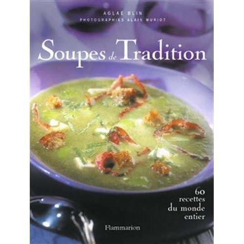 Soupes de tradition : 65 recettes du monde entier