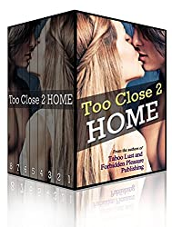 Too Close 2 Home: The Ultimate Taboo Household Erotica Bundle