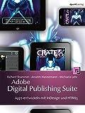 Adobe Digital Publishing Suite: Apps entwickeln mit InDesign und HTML5 inklusive Prozessoptimierung und Profi-Tipps aus der Praxis