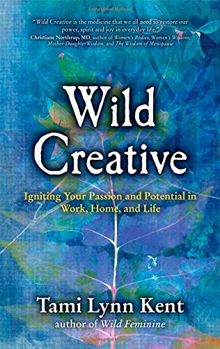 Wild Creative: Igniting Your Passion and Potential in Work, Home, and Life por Tami-Lynn Kent
