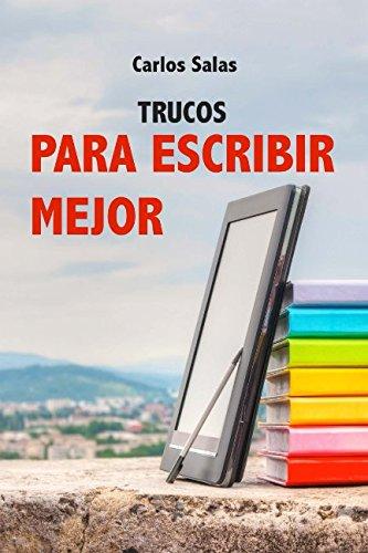 Trucos para Escribir Mejor: Cómo redactar textos sobresalientes por Sr Carlos Salas