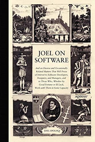 Joel on Software: And on Diverse and Occasionally Related Matters That Will Prove of Interest to Software Developers, Designers, and Managers, and to ... or Ill-Luck, Work with Them in Some Capacity - Software Das Store-design