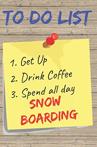 To Do List Snow Boarding Blank Lined Journal Notebook: A daily diary, composition or log book, gift idea for people who loves to snow board!!