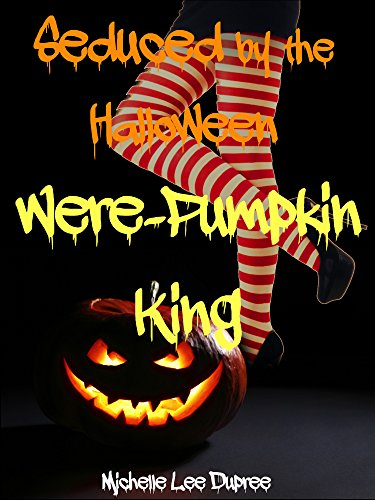 Seduced by the Halloween Were-Pumpkin King (English Edition)