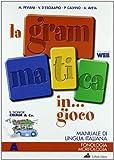 La grammatica «in gioco». Manuale di lingua italiana. Con espansione online. Per la Scuola media