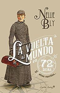 La vuelta al mundo en 72 días y otros escritos par Nellie Bly