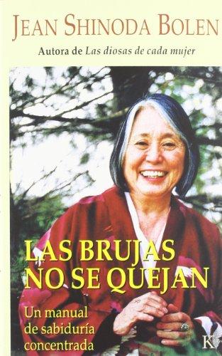 Las Brujas No Se Quejan/ Crones Don't Whine: Concentrated Wisdom for Juicy Women: Un Manual De Sabiduria Concentrada/ Concentrated Wisdom for Juicy Women par JEAN SHINODA BOLEN