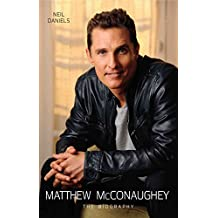 Matthew McConaughey: The Biography