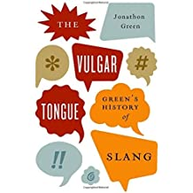 The Vulgar Tongue: Green's History of Slang by Jonathon Green (2014-10-01)