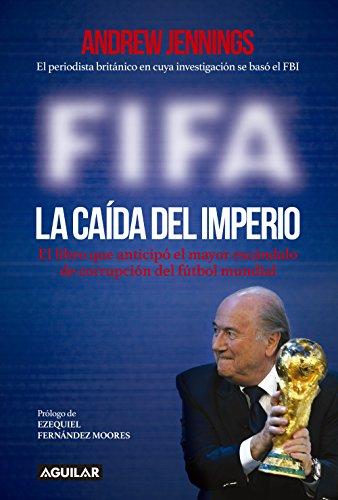 Portada del libro FIFA. La caída del imperio: El libro que anticipó el mayor escándalo de corrupción del fútbol mundial