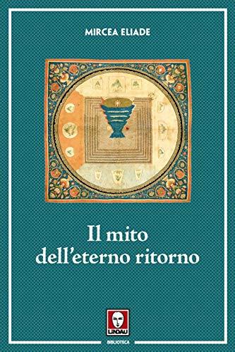 Il mito delleterno ritorno: Archetipi e ripetizioni (Italian ...