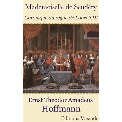 Mademoiselle de Scudéry : Chronique du règne de Louis XIV