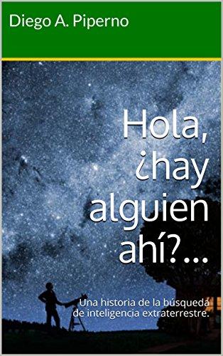 Hola, ¿hay alguien ahí?...: Una historia de la búsqueda de inteligencia extraterrestre. por Diego A. Piperno