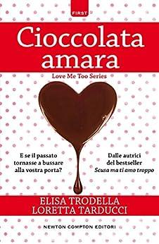 Cioccolata amara (Love Me Too Series Vol. 3) di [Tarducci, Loretta, Trodella, Elisa]