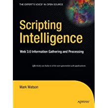Scripting Intelligence: Web 3.0 Information Gathering and Processing (Expert's Voice in Open Source) by Mark Watson (2009-06-29)