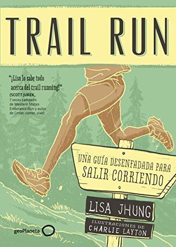 Trail Run: Una guía desenfadada para salir corriendo por Lisa Jhung