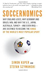Soccernomics: Why England Lose, Why Germany and Brazil Win, and Why the U.S., Japan, Australia, Turkey and Even India are Destined to Become the New Kings of the World's Most Popular Sport