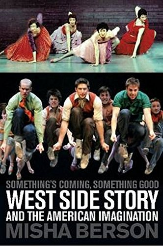 Something's Coming, Something Good: West Side Story and the American Imagination por Misha Berson
