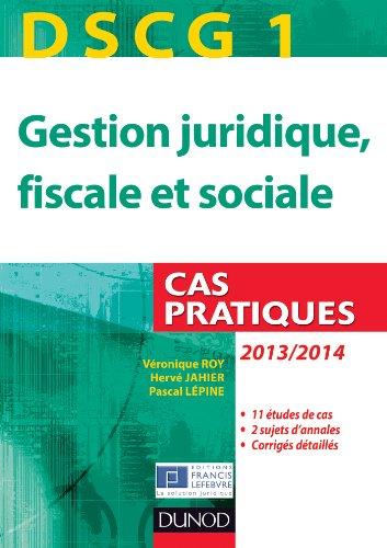 DSCG 1 - Gestion juridique, fiscale et sociale - 2013/2014 - 4e éd. - Cas pratiques par Véronique Roy, Hervé Jahier, Pascal Lépine