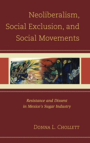 Descargar Neoliberalism, Social Exclusion, and Social Movements: Resistance and Dissent in Mexico's Sugar Industry Epub