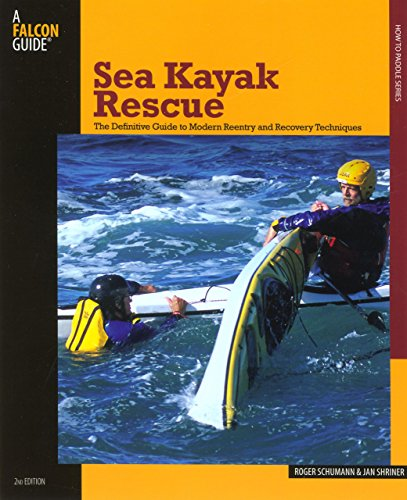 Sea Kayak Rescue: The Definitive Guide to Modern Re-Entry and Recovery Techniques (How to Paddle Series) by Roger Schumann (1-Apr-2007) Paperback