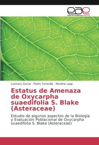 Estatus de Amenaza de Oxycarpha suaedifolia S. Blake (Asteraceae): Estudio de algunos aspectos de la Biología y Evaluación Poblacional de Oxycarpha suaedifolia S. Blake (Asteraceae) por Luzmary García