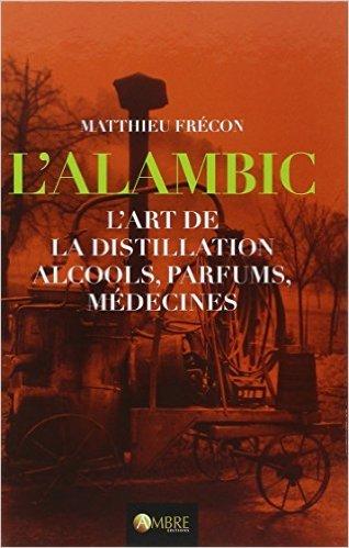 L'alambic, l'art de la distillation : Alcools, parfums, mdecines de Matthieu Frcon,Ccilia Chauvet (Illustrations),Al (Illustrations) ( 20 fvrier 2015 )